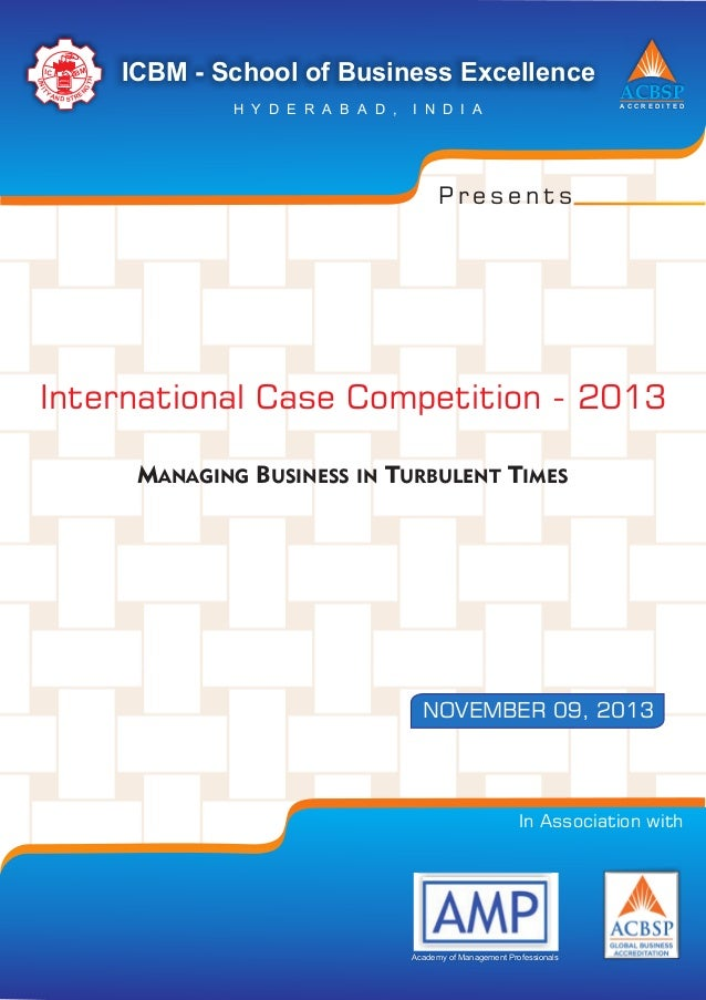 MANAGING BUSINESS IN TURBULENT TIMES International Case Competition - 2013 ACBSP A C C R E D I T E D ICBM - School of Busi...