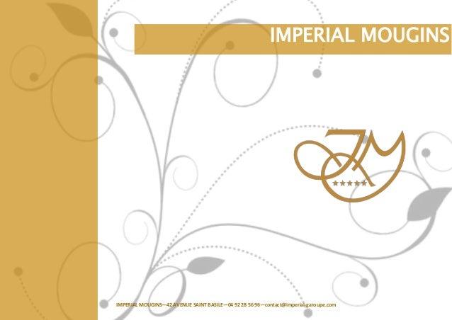 IMPERIAL MOUGINS—42 AVENUE SAINT BASILE—04 92 28 56 96—contact@imperial-garoupe.com IMPERIAL MOUGINS