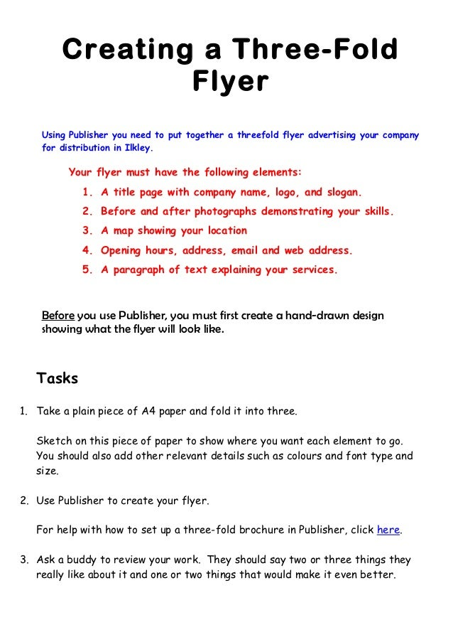 Creating a Three-Fold                Flyer    Using Publisher you need to put together a threefold flyer advertising your ...