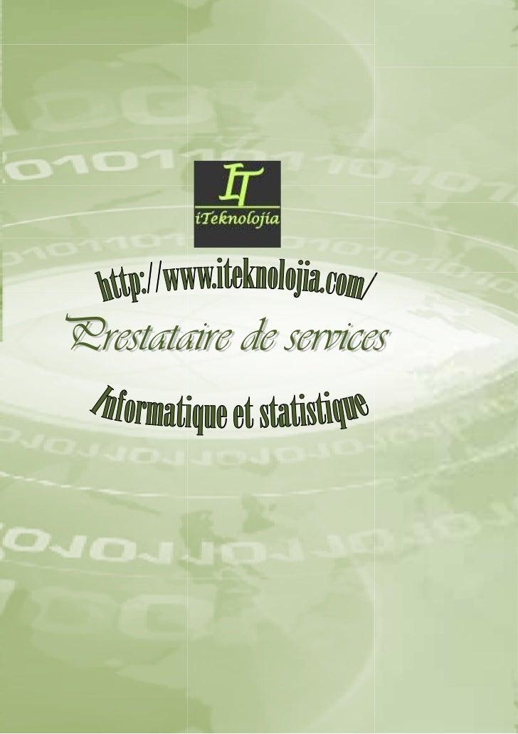 PRESENTATIONiTeknolojia     est   un   prestataire       de    services   eninformatique et statistique créé en mars 2010N...
