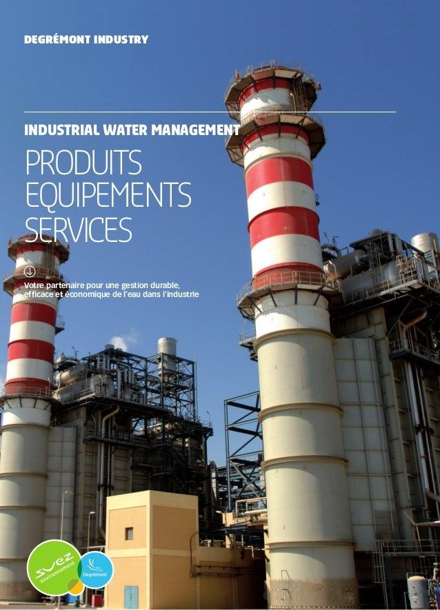 PRODUITS EQUIPEMENTS SERVICES INDUSTRIAL WATER MANAGEMENT Votre partenaire pour une gestion durable, efficace et économiqu...