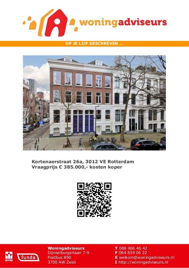 OP JE LIJF GESCHREVEN …  Kortenaerstraat 26a, 3012 VE Rotterdam Vraagprijs € 385.000,- kosten koper  Woningadviseurs Dijns...