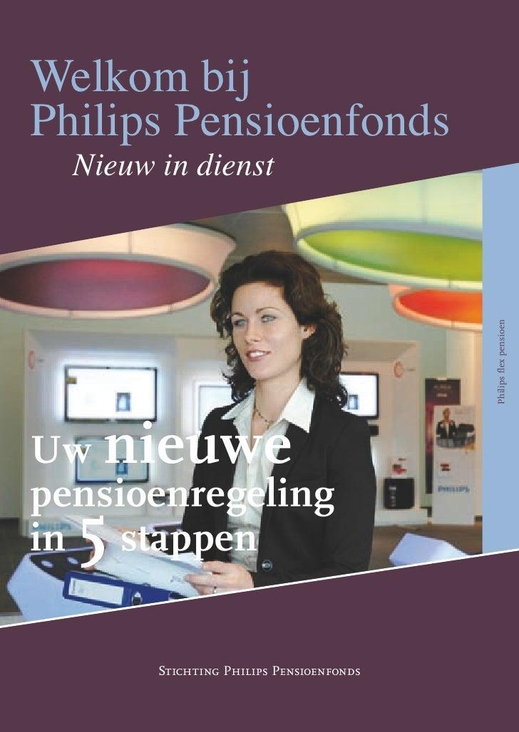 Welkom bijPhilips Pensioenfonds  Nieuw in dienst                                          Philips flex pensioenUw nieuwepe...