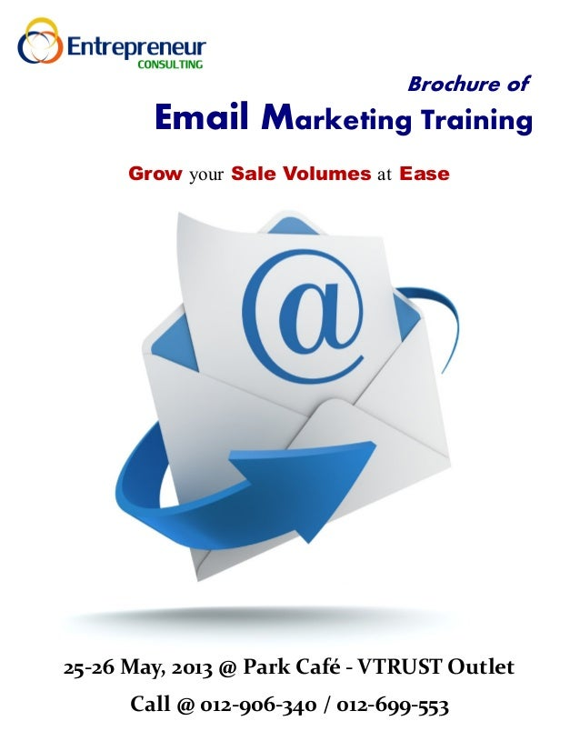 Brochure ofEmail Marketing TrainingGrow your Sale Volumes at Ease25-26 May, 2013 @ Park Café - VTRUST OutletCall @ 012-906...
