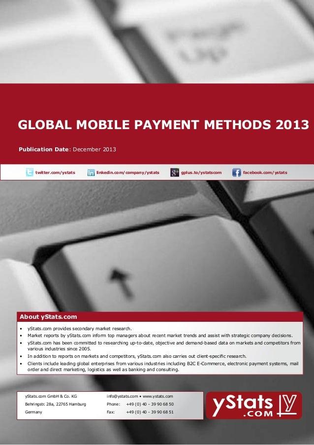 Global mobile payment methods 2013 About yStats.com  Publication Date: December 2013    twitter.com/ystats  linkedin.com...