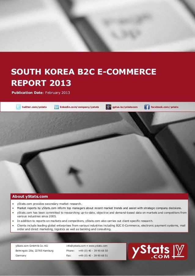 SOUTH KOREA B2C E-COMMERCE     REPORT 2013        About yStats.com    Publication Date: February 2013              twi...