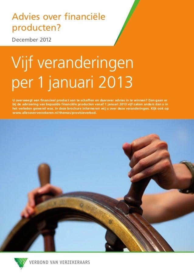 Advies over financiëleproducten?December 2012Vijf veranderingenper 1 januari 2013U overweegt een financieel product aan te...