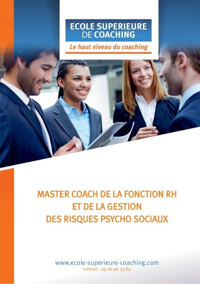 MASTER COACH DE LA FONCTION RH ET DE LA GESTION DES RISQUES PSYCHO SOCIAUX  www.ecole-superieure-coaching.com contact : 09...