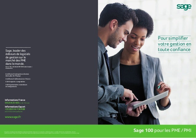 Pour simplifier votre gestion en toute confiance © Sage 2014 - Société parActions Simplifiée au capital de 6.750.000 € - S...