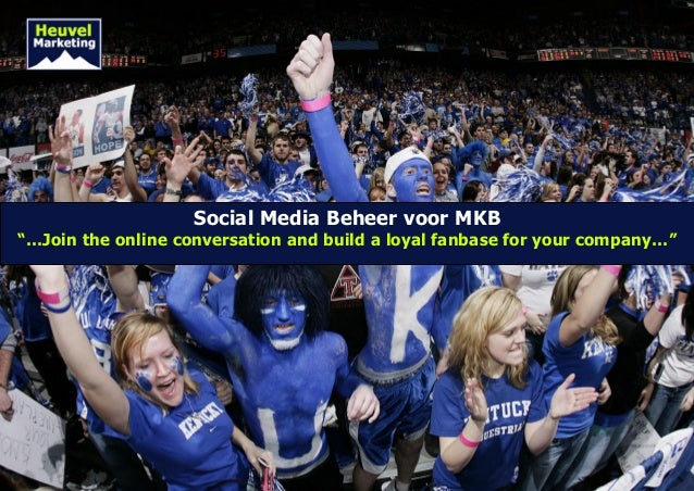 "Social Media Beheer voor MKB""…Join the online conversation and build a loyal fanbase for your company…"""