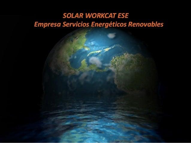 SOLAR WORKCAT ESEEmpresa Servicios Energéticos Renovables
