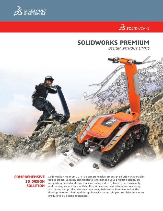 Solidworks premium Design Without Limits Comprehensive 3D Design Solution SolidWorks® Premium 2014 is a comprehensive 3D d...