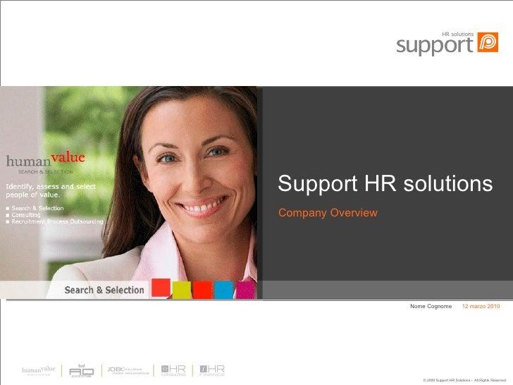 Support HR solutions <ul><li>Company Overview </li></ul>12 marzo 2010 Nome Cognome