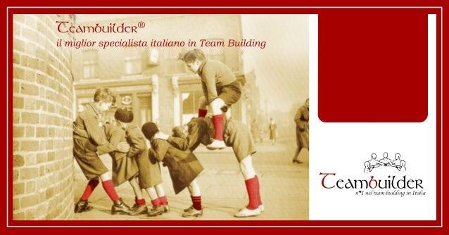 Il valore aggiunto di Teambuilder®Teambuilder® è la prima società italiana nata esclusivamente perprogettare e realizzare ...
