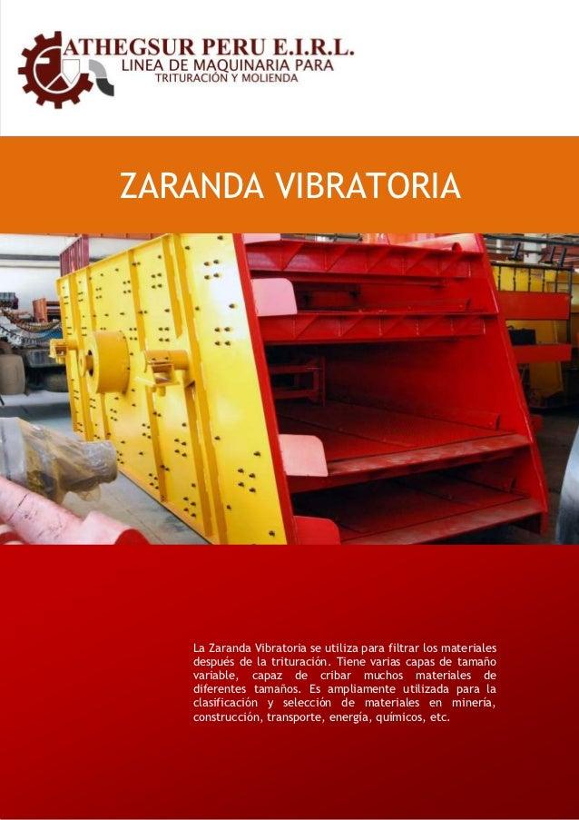 ZARANDA VIBRATORIA   La Zaranda Vibratoria se utiliza para filtrar los materiales   después de la trituración. Tiene varia...