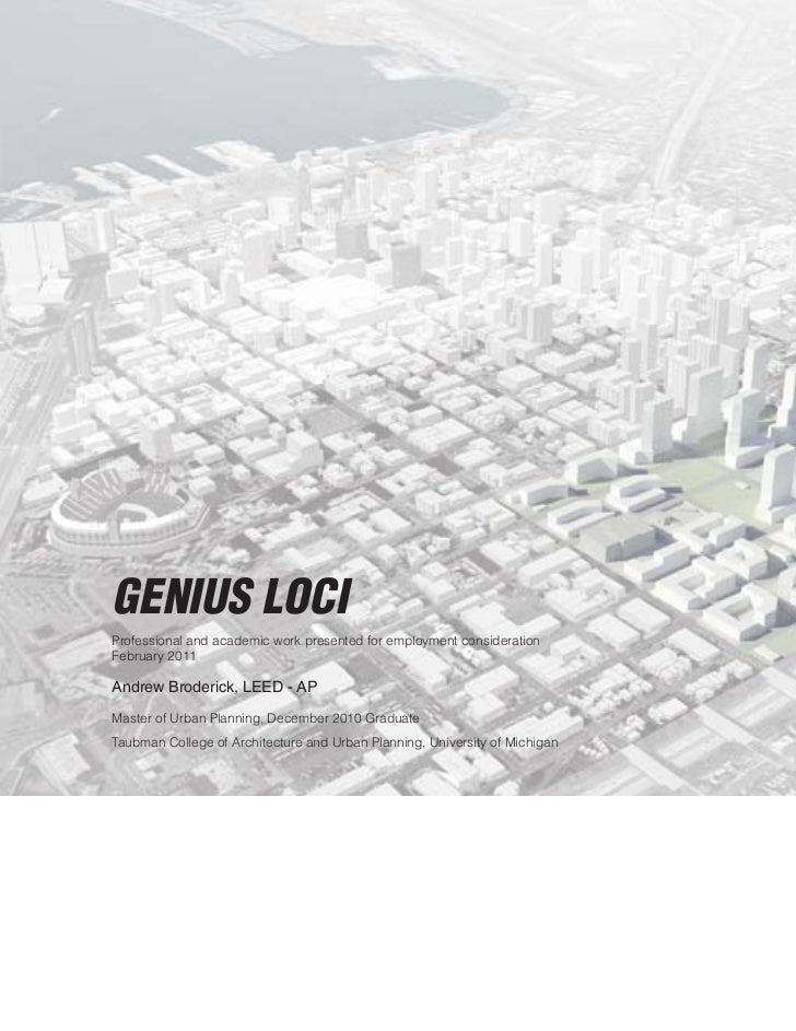 GENIUS LOCIProfessional and academic work presented for employment considerationFebruary 2011Andrew Broderick, LEED - APMa...