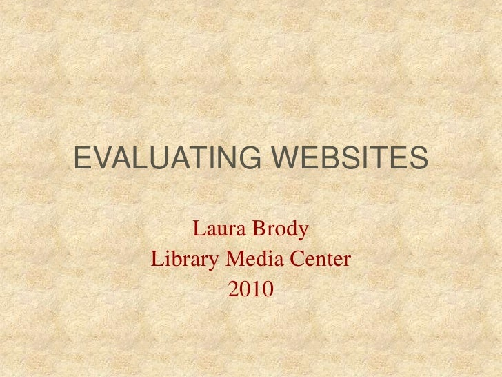 EVALUATING WEBSITES<br />Laura Brody<br />Library Media Center<br />2010<br />