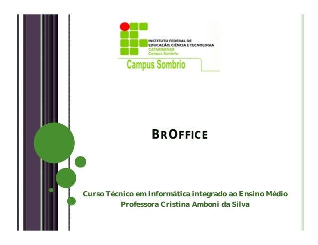 BROFFICECurso Técnico em Informática integrado ao Ensino MédioProfessora Cristina Amboni da Silva