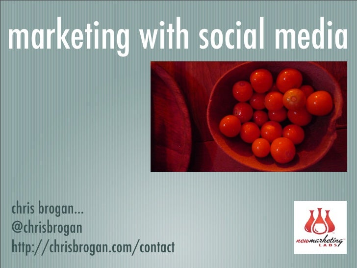 marketing with social media    chris brogan... @chrisbrogan http://chrisbrogan.com/contact