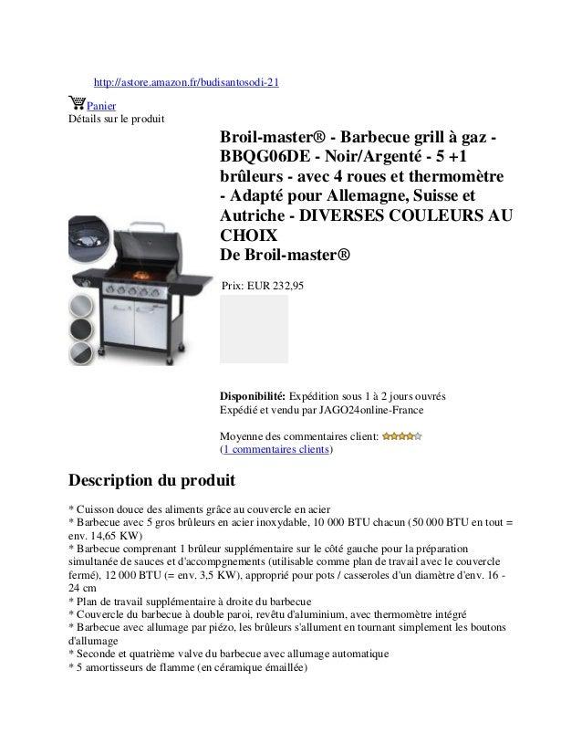 http://astore.amazon.fr/budisantosodi-21PanierDétails sur le produitBroil-master® - Barbecue grill à gaz -BBQG06DE - Noir/...