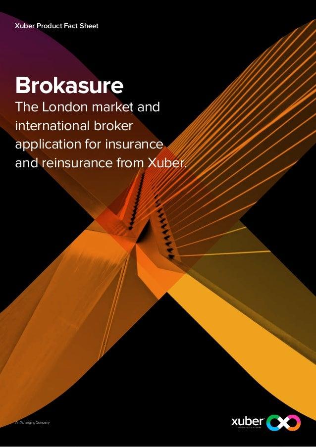 Xuber Product Fact SheetBrokasureThe London market andinternational brokerapplication for insuranceand reinsurance from Xu...