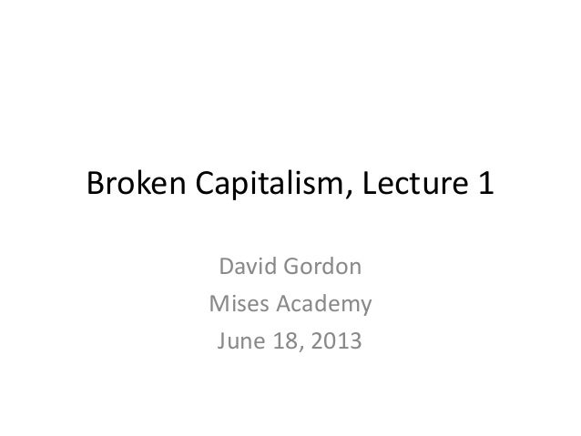 Broken Capitalism, Lecture 1 with David Gordon - Mises Academy