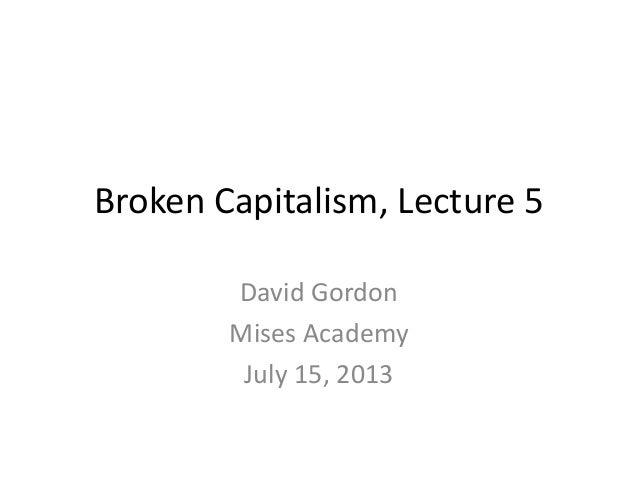 Broken Capitalism, Lecture 5 David Gordon Mises Academy July 15, 2013