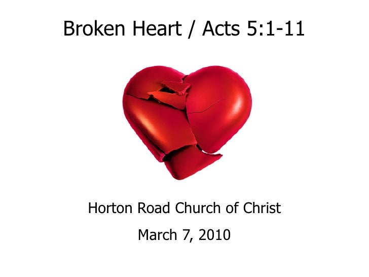 Broken Heart / Acts 5:1-11       Horton Road Church of Christ          March 7, 2010