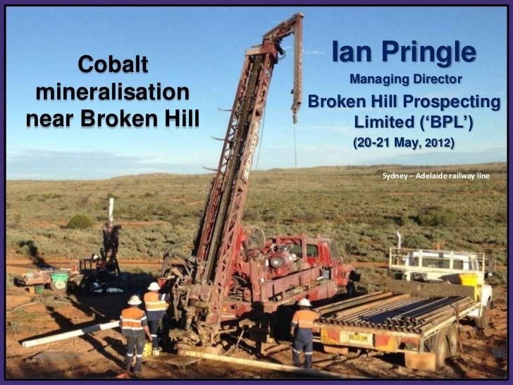Cobalt – 2011 Supply Source   Cobalt             Ian Pringle                         Managing Director mineralisation     ...