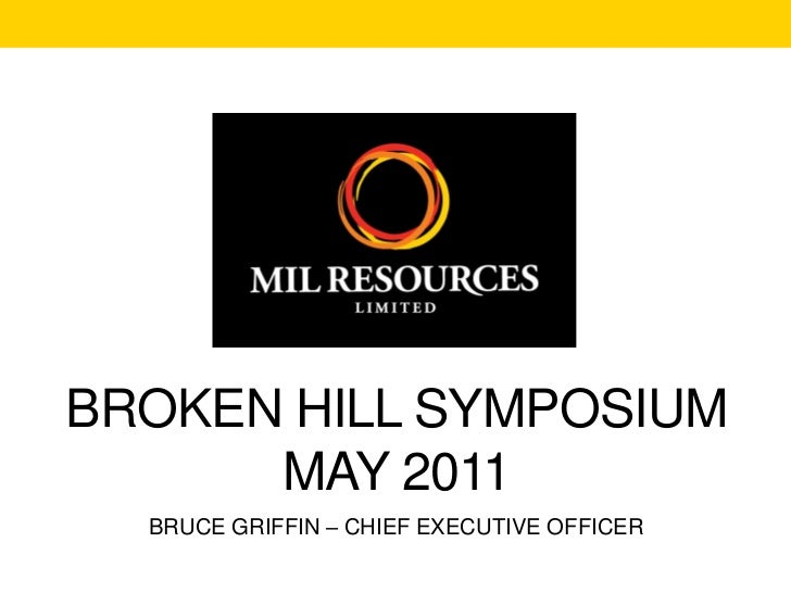 BROKEN HILL SYMPOSIUM      MAY 2011  BRUCE GRIFFIN – CHIEF EXECUTIVE OFFICER