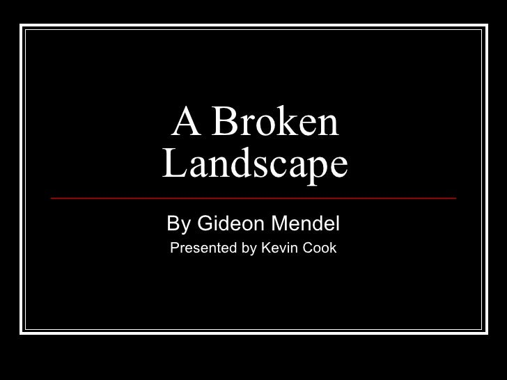 A Broken Landscape By Gideon Mendel Presented by Kevin Cook