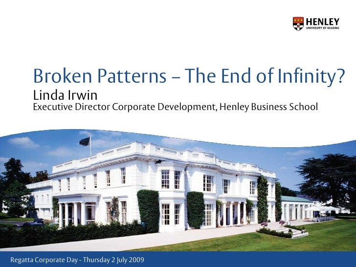 Broken Patterns – The End of Infinity?Linda IrwinExecutive Director Corporate Development, Henley Business School<br />