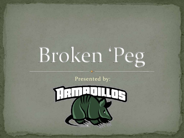 Presented by:<br />Broken 'Peg<br />