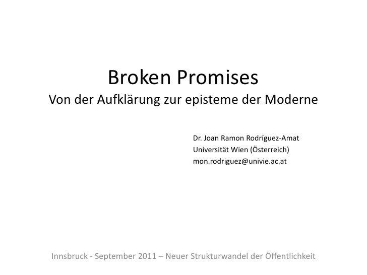 Broken PromisesVon der Aufklärungzur episteme der Moderne<br />Dr. Joan Ramon Rodríguez-Amat<br />Universität Wien (Österr...