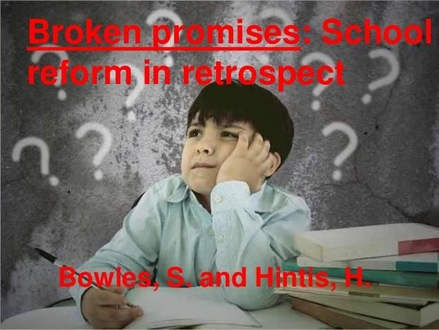 Broken promises: School reform in retrospect  Bowles, S. and Hintis, H.
