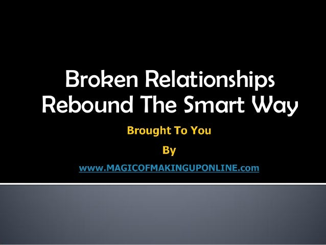 Broken Relationships Rebound The Smart Way