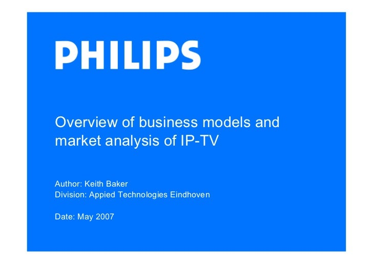Overview of business models and market analysis of IP-TV  Author: Keith Baker Division: Appied Technologies Eindhoven  Dat...