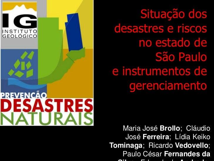 Situação dos desastres e riscos no estado de  São Paulo  e instrumentos de gerenciamento