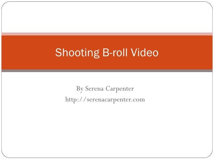 By Serena Carpenter http://serenacarpenter.com Shooting B-roll Video