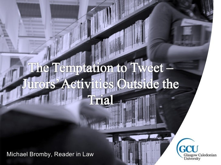 The Temptation to Tweet – Jurors' Activities Outside the Trial