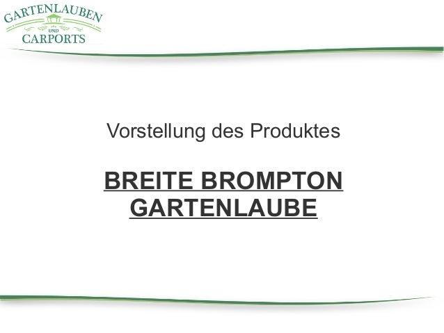 Vorstellung des Produktes BREITE BROMPTON GARTENLAUBE