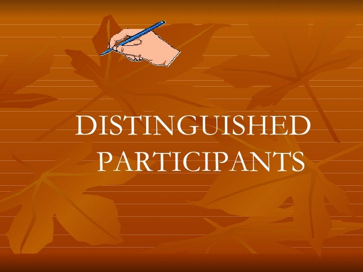 DISTINGUISHED PARTICIPANTS