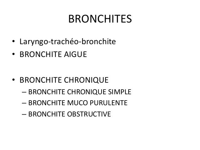 BRONCHITES • Laryngo-trachéo-bronchite • BRONCHITE AIGUE • BRONCHITE CHRONIQUE – BRONCHITE CHRONIQUE SIMPLE – BRONCHITE MU...