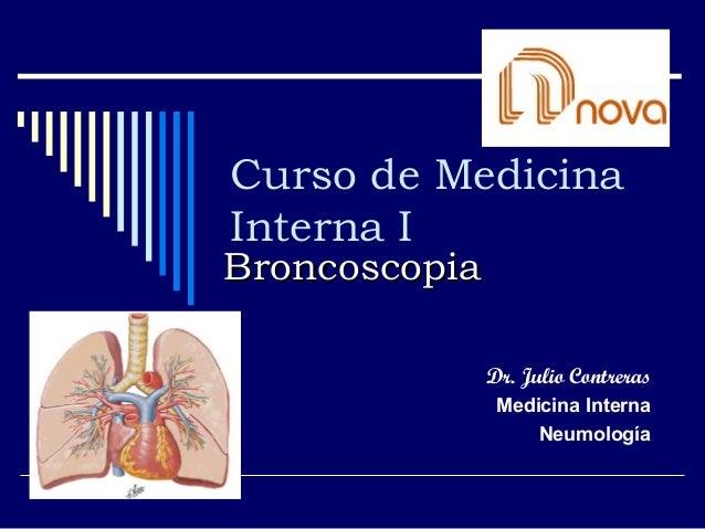 Curso de Medicina Interna I Dr. Julio Contreras Medicina Interna Neumología BroncoscopiaBroncoscopia