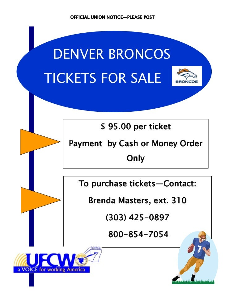 OFFICIAL UNION NOTICE—PLEASE POST DENVER BRONCOSTICKETS FOR SALE              $ 95.00 per ticket   Payment by Cash or Mone...