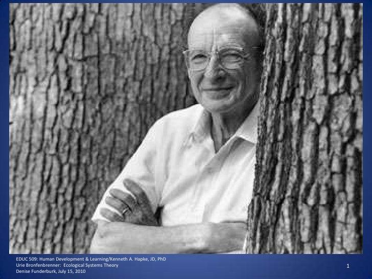 1<br />EDUC 509: Human Development & Learning/Kenneth A. Hapke, JD, PhD<br />UrieBronfenbrenner:  Ecological Systems Theor...