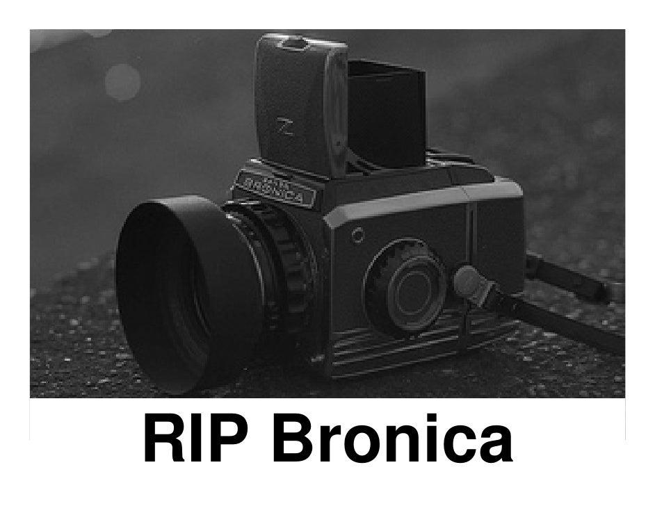 RIP Bronica