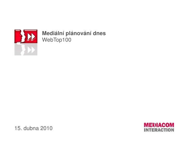 Mediální plánování dnes<br />WebTop100  <br />15. dubna 2010<br />