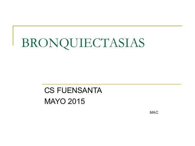 BRONQUIECTASIAS CS FUENSANTA MAYO 2015 MAC