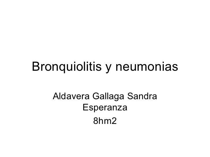Bronquiolitis y neumonias Aldavera Gallaga Sandra Esperanza 8hm2